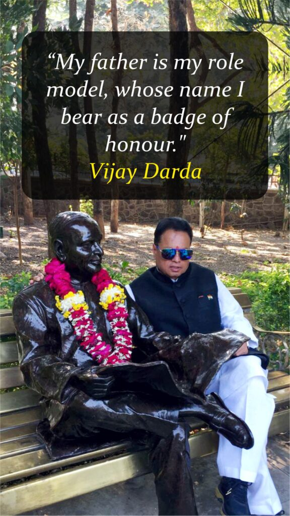 """My father is my role model, whose name I bear as a badge of honour."" - Vijay Darda"