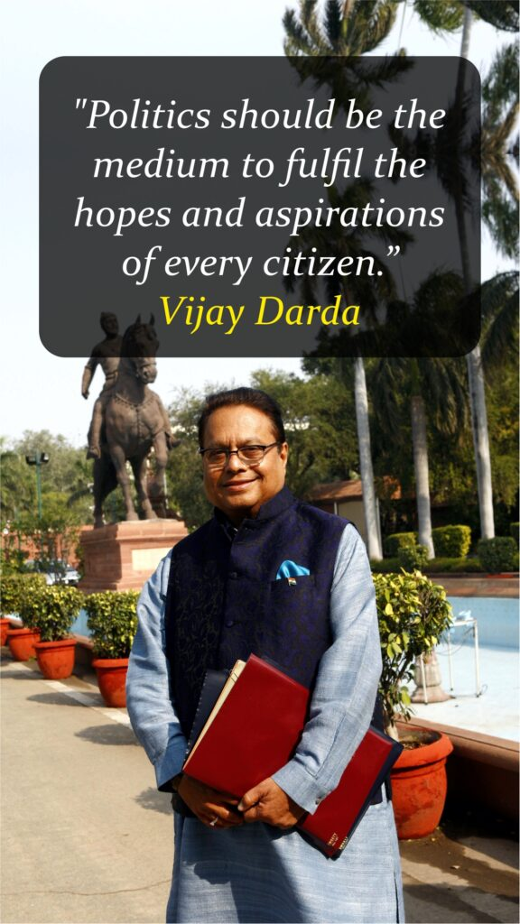 """Politics should be the medium to fulfil the hopes and aspirations of every citizen."" - Vijay Darda"