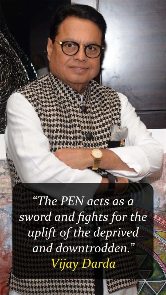 """""""The PEN acts as a sword and fights for the uplift of the deprived and downtrodden."""" - Vijay Darda"""